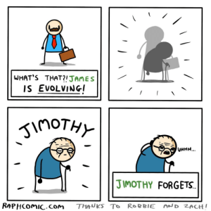 What's that!? Pt.2: WHAT'S THAT?!JAMES  IS EVOLVING  inoTHY  UHHH...  JIMOTHY FORGETS.  RAPHCOMIC.com  AND ZACH!  THANKS TO ROBBIE What's that!? Pt.2