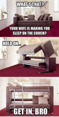 Funny, Couch, and Sleeping: WHATS THAT  YOUR WIFE IS MAKING YOU  SLEEP ON THE COUCH?  HOLD ON  GETIN BRO