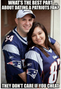 One more time for super bowl sunday 🏈: WHATS THE BEST PART  ABOUT DATING A PATRIOTS FAN  PATRIOT  THEY DON'T CARE IF YOU CHEAT One more time for super bowl sunday 🏈
