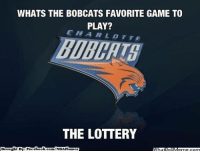 Be Like, Fac, and Lottery: WHATS THE BOBCATS FAVORITE GAME TO  PLAY?  E H A R L O T T E  THE LOTTERY  Brought By Fac  ebook  com/NBAHumor Bobcats Be Like.
