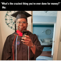 "Dank, Money, and 🤖: ""What's the craziest thing you've ever done for money?""  Me: The craziest part is, I ended up being in debt instead.  By DevinThe_Legend 