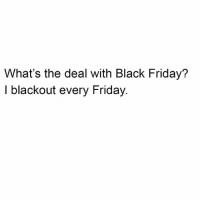 Black Friday, Friday, and Black: What's the deal with Black Friday?  I blackout every Friday Before your weekly scheduled blackout shop our sale bc you can get 25% of our entire store (some exclusions apply) until Sunday if you use the code ISTURKEYACARB17. Congrats. Link in bio @shopbetches shopbetches