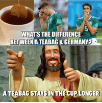 Dank, Germany, and 🤖: WHAT'S THE DIFFERENCE  BETWEEN A  TEABAG& GERMANY  A TEABAG STAYS IN THE CUP LONGER Tea isn't bitter when it's out of the cup