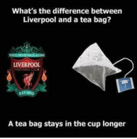 Memes, 🤖, and Tea Bag: What's the difference between  Liverpool and a tea bag?  LIVERPOOL  EST 182  A tea bag stays in the cup longer 😂😂