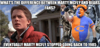 Nfl, Super, and Super Bowls: WHATS THE DIFFERENCE BETWEEN MARTY MCFLYAND BEARS  FANS?  EVENTUALLY MARTY MCFLY STOPPED GOING BACK TO1985 '85...The last Bears' Super Bowl win!