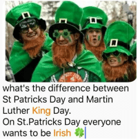 Shots fired 😲: what's the difference between  St Patricks Day and Martin  Luther King Day.  On St.Patricks Day everyone  wants to be Irish Shots fired 😲