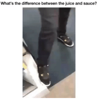 Juice, Memes, and Sauce: What's the difference between the juice and sauce? What you got?