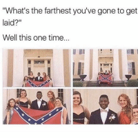 """😂🤣😭: """"What's the farthest you've gone to get  laid?""""  Well this one time. 😂🤣😭"""
