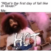 """Happy fall y'all.: """"What's the first day of fall like  in Texas?""""  Me Happy fall y'all."""