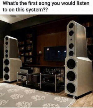 Black, Back, and How: What's the first song you would listen  to on this system?? Me: Back in Black by AC/DC , how about you?