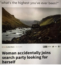 "News, Party, and Search: ""what's the highest you've ever been?""  in News by Alex Moore Mar 9,2014  Auke  2285 935  Woman accidentally joins  search party looking for  herself"