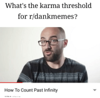 Karma: What's the karma threshold  for r/dankmemes?  How To Count Past Infinity