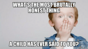 Are these boobs? Sorry I m a fatman: WHATS THE MOST BRUTALLY  HONEST THING  A CHILD HAS EVER SAID TO YOU?  MEMEFULCOM Are these boobs? Sorry I m a fatman