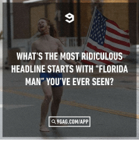 "9gag, Florida Man, and Memes: WHAT'S THE MOST RIDICULOUS  HEADLINE STARTS WITH ""FLORIDA  MAN"" YOU'VE EVER SEEN?  д9GAG.COM/APP Florida man kidnaps scientist to make his dog immortal floridaman 9gag"