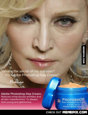 """But… Why?omg-humor.tumblr.com: What's the secret of my success?  It's Adobe Photoshop Day Cream""""  Madonna  Adobe Photoshop Day Cream.  Reduces miraculously wrinkles and  all skin imperfections. To always  look young and glamorous.  PHOTOSHOP  Super Restorative Day Cream  All Skin Tipes  Intensive Wrinkle Remove  CНЕCK OUT MЕМЕРIХ.COM  MEMEPIX.COM But… Why?omg-humor.tumblr.com"""