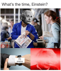 Memes, Einstein, and Time: What's the time, Einstein?  It's  relative