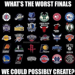 Finals, Miami Heat, and Rap: WHAT'S THE WORST FINALS  ICHTE  MEMPHIS  CRIZZLIES  BUESS  BIRGS NOGGETS  MIAMI  HEAT  THUNDER  NEW ORLEANS  ONG  ONBAMEMESGoat2  HORNETS  NETS  MAIGIC  TUMBERWOLVES  SUNS  Pacers  BROOKLYN  UNGTON  PORTLAN  ACHIN  URONIC  TMA  BETROIT  FISTONS  SPURS  RAP  WIZARDS  PARRIONS  WE COULD POSSIBLY CREATE?  LTIC