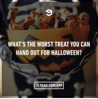 9gag, Halloween, and Memes: WHAT'S THE WORST TREAT YOU CAN  HAND OUT FOR HALLOWEEN?  a 9GAG.COM/APP Chocolate coated onions instead of apples⠀ halloween spooktober 9gag