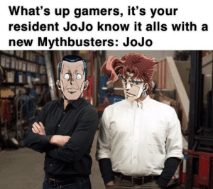 Jojo, MythBusters, and New: What's up gamers, it's your  resident JoJo know it alls with a  new Mythbusters: JoJo The OVA the series and fans need