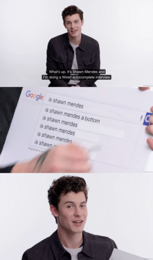 Google, Wired, and Interview: What's up, it's Shawn Mendes and  I'm doing a Wired autocomplete interview  beigency   Google  is shawn mendes  is shawn mendes a bottom  is shawn mendes  is shawn mendes  is shawn mendes  is shawn m  Press Enter to sea  beigency   beigency