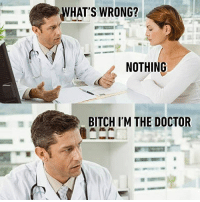 Then you should know already. Follow @9gag 9gag doctor women dontyouknow: WHAT'S WRONG?  NOTHING  BITCH I'M THE DOCTOR Then you should know already. Follow @9gag 9gag doctor women dontyouknow