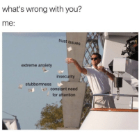 Everything. Everything is wrong with me. repost from the funny @imbeingsarcastic @imbeingsarcastic: what's wrong with you?  me:  trust issues  extreme anxiety  insecurity  stubbornness  constant need  for attention Everything. Everything is wrong with me. repost from the funny @imbeingsarcastic @imbeingsarcastic