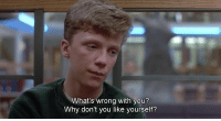 Why, You, and Whats: What's wrong with you?  Why don't you like yourself?