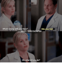 greysanatomy | did any of yall go to a women's march?: What's wrong with your face?  like your hair  10x21 GREY SCAPSS  Oh, what did you do? greysanatomy | did any of yall go to a women's march?