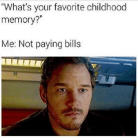 "Paying Bills: ""What's your favorite childhood  memory?""  Me: Not paying bills"