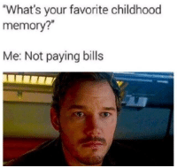 "Meirl: ""What's your favorite childhood  memory?""  Me: Not paying bills Meirl"