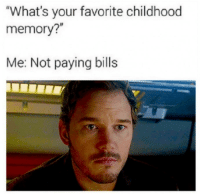 "Those Days.: ""What's your favorite childhood  memory?""  Me: Not paying bills Those Days."