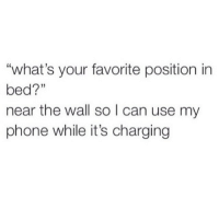 "Phone, Can, and The Wall: ""what's your favorite position in  bed?""  near the wall so l can use my  phone while it's charging"