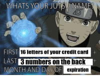 🧐: WHATS YOUR JUTSU NAME?  FIRST  LAST3  MONTH AND DAYOF exI  16 letters of your credit card  numbers on the bacK 🧐