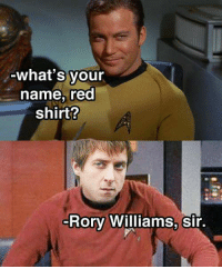 Rory: what's your  name, red  shirt?  Rory Williams, Sir.