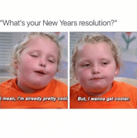 "same (@daddyissues_): ""What's your New Years resolution?""  I mean, I'm already pretty cool  But, I wanna get cooler. same (@daddyissues_)"
