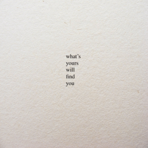 Will, You, and Whats: what's  yours  will  find  you