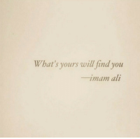 Ali, Will, and You: What's yours will find you  imam ali