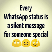 Memes, Whatsapp, and 🤖: WhatsApp status is  a silent message  for someone special