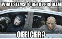 Dank Memes, Officer, and Problem: WHATSEEMSTO BE THE PROBLEM  OFFICER Problem, officer?
