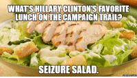 salad: WHATSHILLARYCLINTONISS FAVORITE  LUNCH ON THE CAMPAIGN TRAIL  SEIZURE SALAD  memes.com