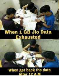 ~ uday bhaskar: When 1 GB Jio Data  Exhausted  When get back the data  After 12 A.M ~ uday bhaskar