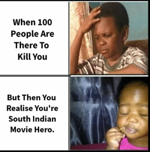 Memes, Movie, and Indian: When 100  People Are  There To  Kill You  But Then You  Realise You're  South Indian  Movie Hero. [By Sankalp Pandey]