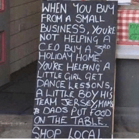 Memes, Business, and Girl: WHEN 10U Buy  FROM A SMALL  BUSINESS, You  NOT HELPING A  CEO Buy A 5  HOLIDAY HOME  RD  YOURE HELANG A  LITTLE GIRL aRT  DANCE LESSONS,  A LITTLE Boy  HIS  TEAM TERSEYMANS  B DADS ON THE TABLE.  SHOP AOCAL ❤️❤️ My heart just melted... ❤️❤️ 😘 ❤️ @timkarsliyev