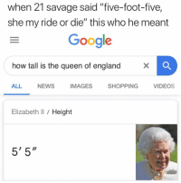 "No post on Sundays ✉️📭: when 21 savage said ""five-foot-five,  she my ride or die"" this who he meant  Google  how tall is the queen of england  ALL  NEWS  IMAGES  SHOPPING  VIDEOS  Elizabeth I Height  5' 5"" No post on Sundays ✉️📭"
