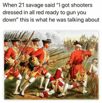 "Savage, Shooters, and Dank Memes: When 21 savage said ""I got shooters  dressed in all red ready to gun you  down"" this is what he was talking about LMAOOOO"