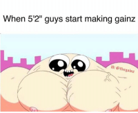 """Memes, Tbt, and 🤖: When 5'2"""" guys start making gainz  le: Othegainz Tbt"""