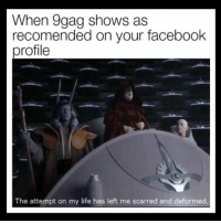 9gag, Facebook, and Life: When 9gag shows as  recomended on your facebook  profile  The attempt on my life has left me scarred and deformed Lmaoo 9gag is so lame