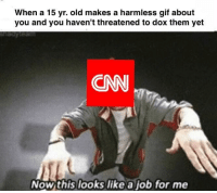 """<p>Buy memes, pay for the war via /r/MemeEconomy <a href=""""http://ift.tt/2swLLWF"""">http://ift.tt/2swLLWF</a></p>: When a 15 yr. old makes a harmless gif about  you and you haven't threatened to dox them yet  CNN  Now this looks like a job for me <p>Buy memes, pay for the war via /r/MemeEconomy <a href=""""http://ift.tt/2swLLWF"""">http://ift.tt/2swLLWF</a></p>"""