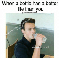 Life, Water, and Wet: When a bottle has a better  life than you  ig: ashlayyymarais  oh jonah im so wet I wanna be that water bottle and any other that has touched his lips…