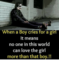Boy Crying: When a Boy cries for a girl  it means  no one in this world  can love the girl  more than that boy.!!